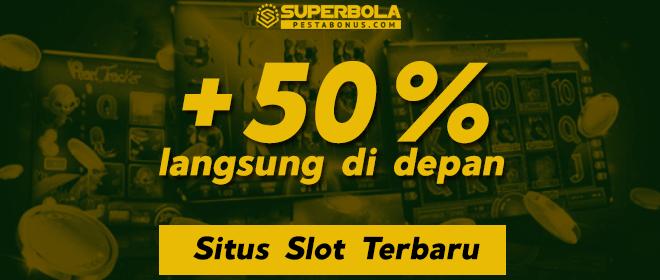 Nikmati tambahan bonus 50% di situs judi slot terbaru SuperBola